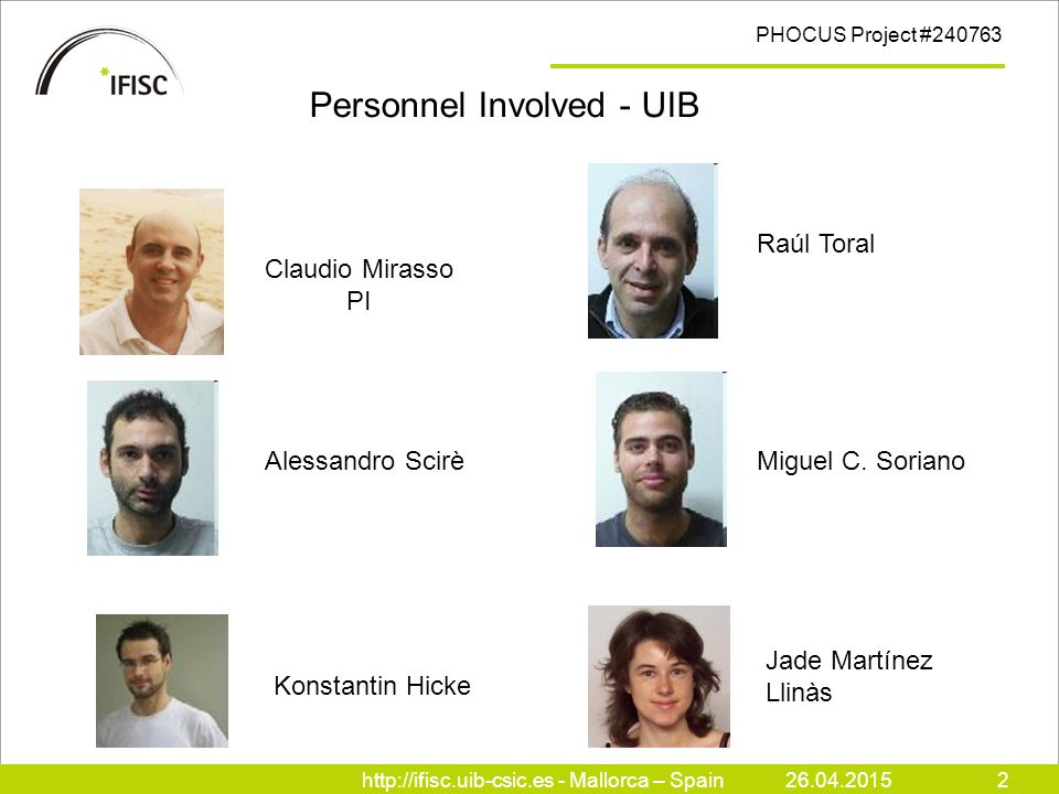 http://ifisc.uib-csic.es - Mallorca – Spain26.04.20152 PHOCUS Project #240763 Personnel Involved - UIB Raúl Toral Alessandro ScirèMiguel C.
