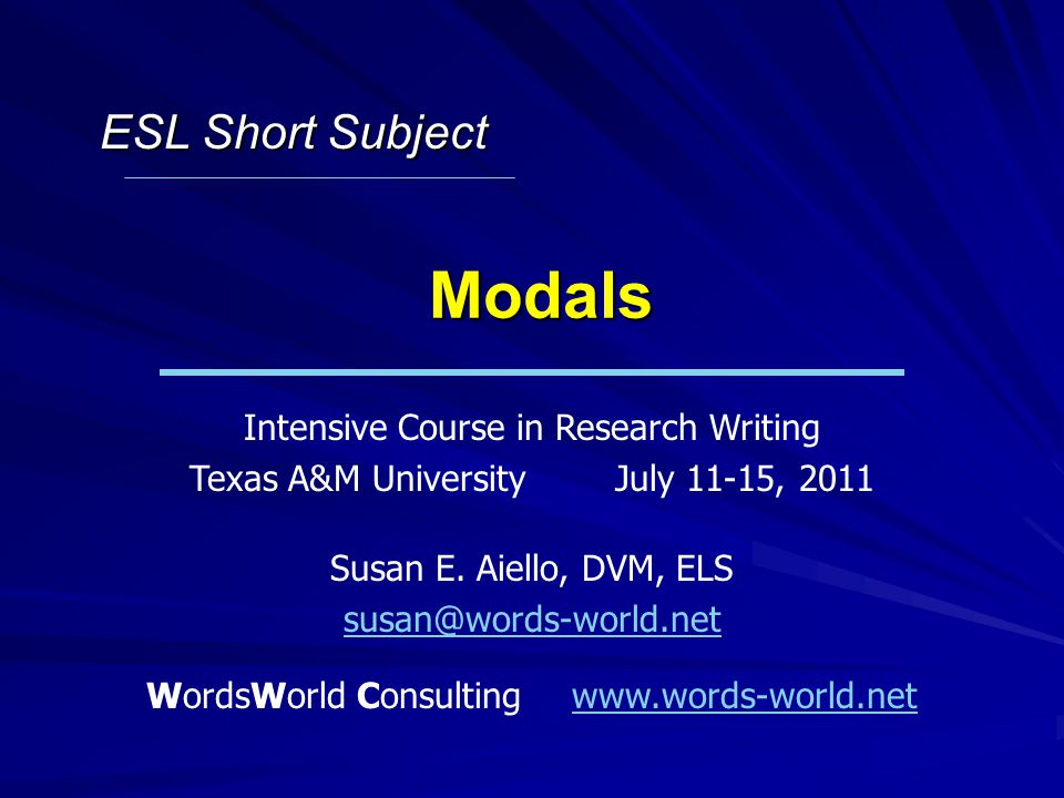 Modals Intensive Course in Research Writing Texas A&M UniversityJuly 11-15, 2011 Susan E.