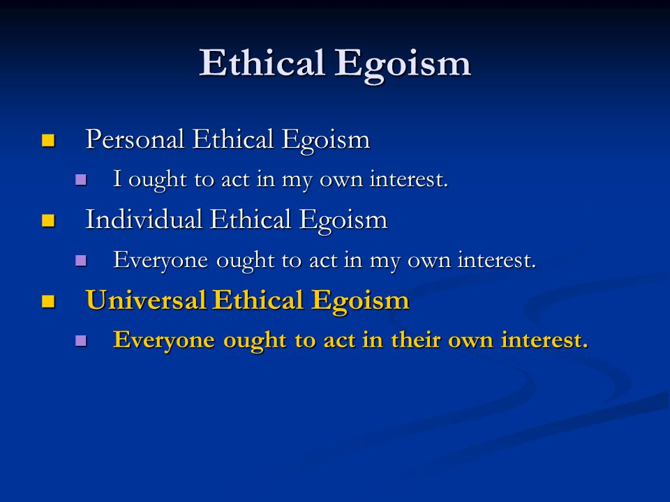 Ethical Egoism Personal Ethical Egoism Personal Ethical Egoism I ought to act in my own interest.