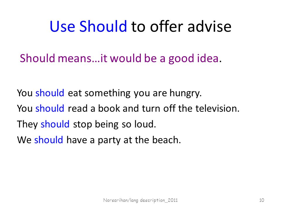 Use Should to offer advise Should means…it would be a good idea.
