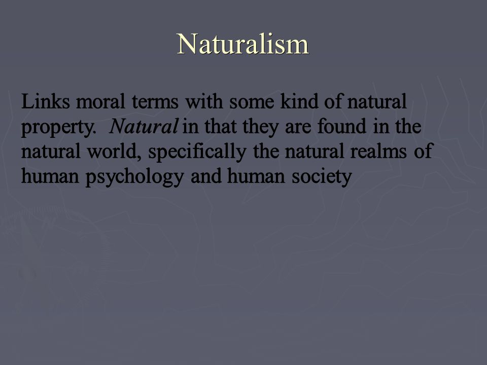 Naturalism Links moral terms with some kind of natural property.