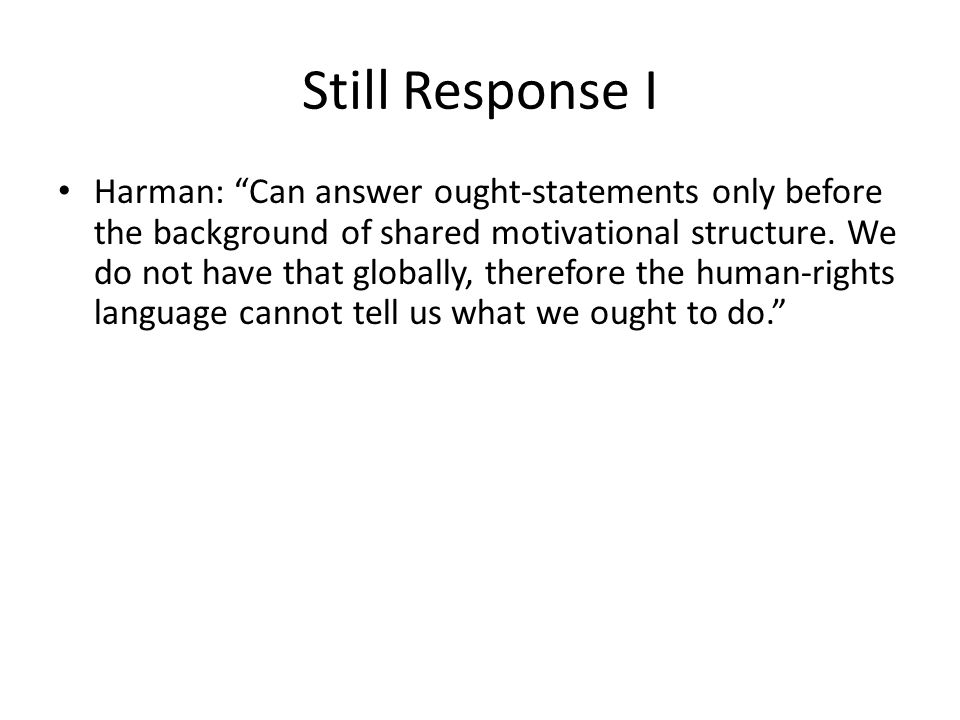Still Response I Harman: Can answer ought-statements only before the background of shared motivational structure.