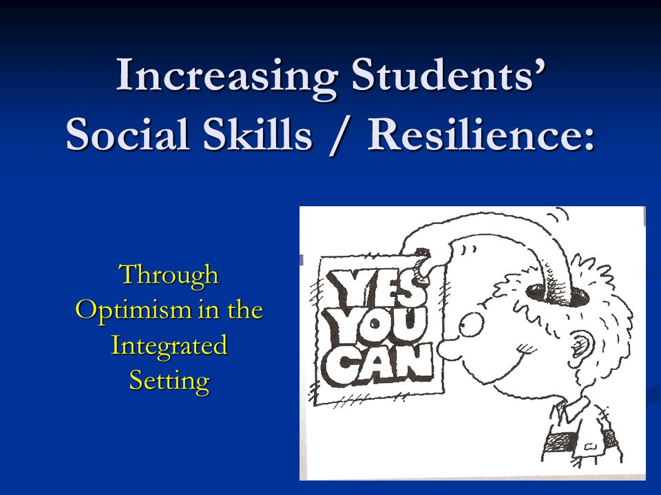 Increasing Students' Social Skills / Resilience: Through Optimism in the Integrated Setting