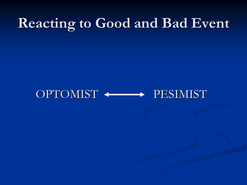 Reacting to Good and Bad Event OPTOMIST PESIMIST
