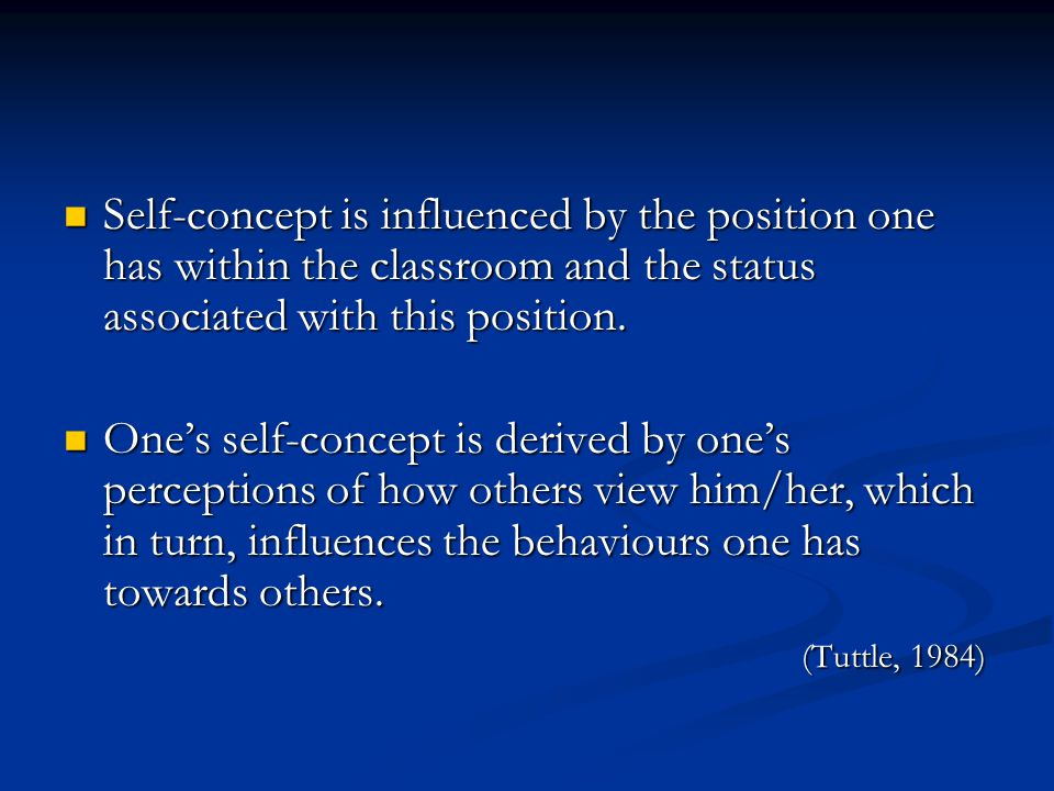 Self-concept is influenced by the position one has within the classroom and the status associated with this position.