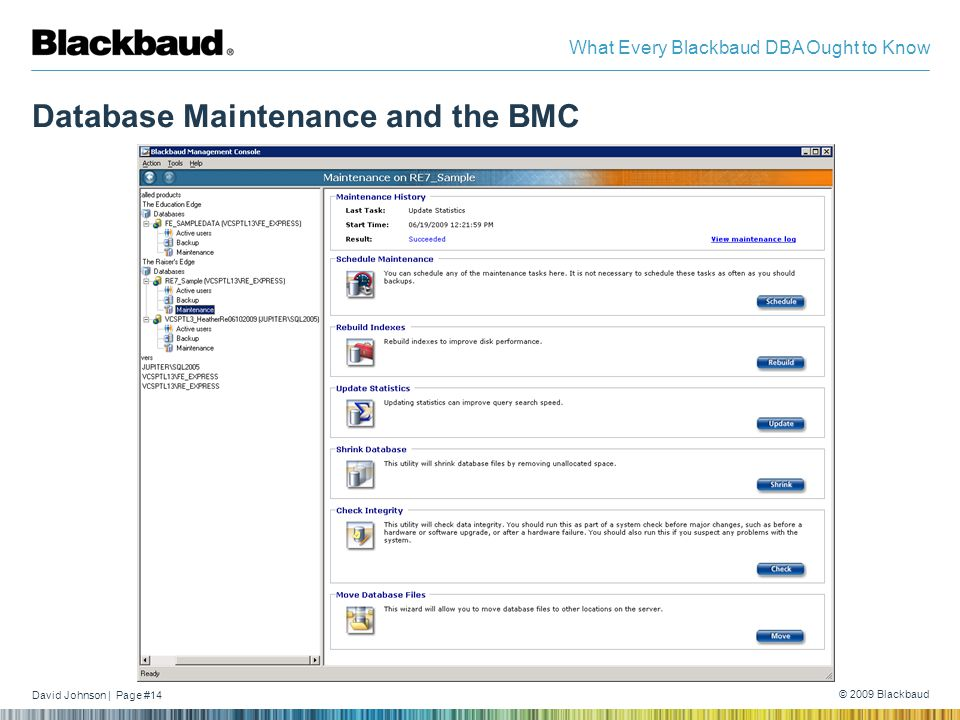 David Johnson | Page #14 © 2009 Blackbaud What Every Blackbaud DBA Ought to Know Database Maintenance and the BMC