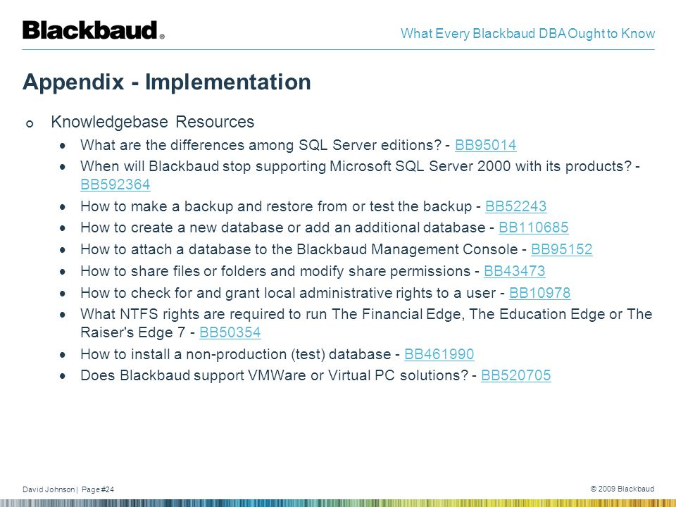 David Johnson | Page #24 © 2009 Blackbaud What Every Blackbaud DBA Ought to Know Appendix - Implementation Knowledgebase Resources  What are the differences among SQL Server editions.