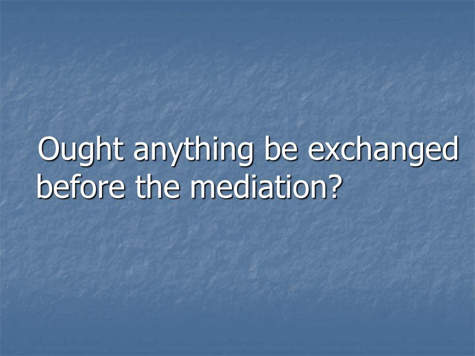 5. Mediation, like trial, behoves thorough preparation.