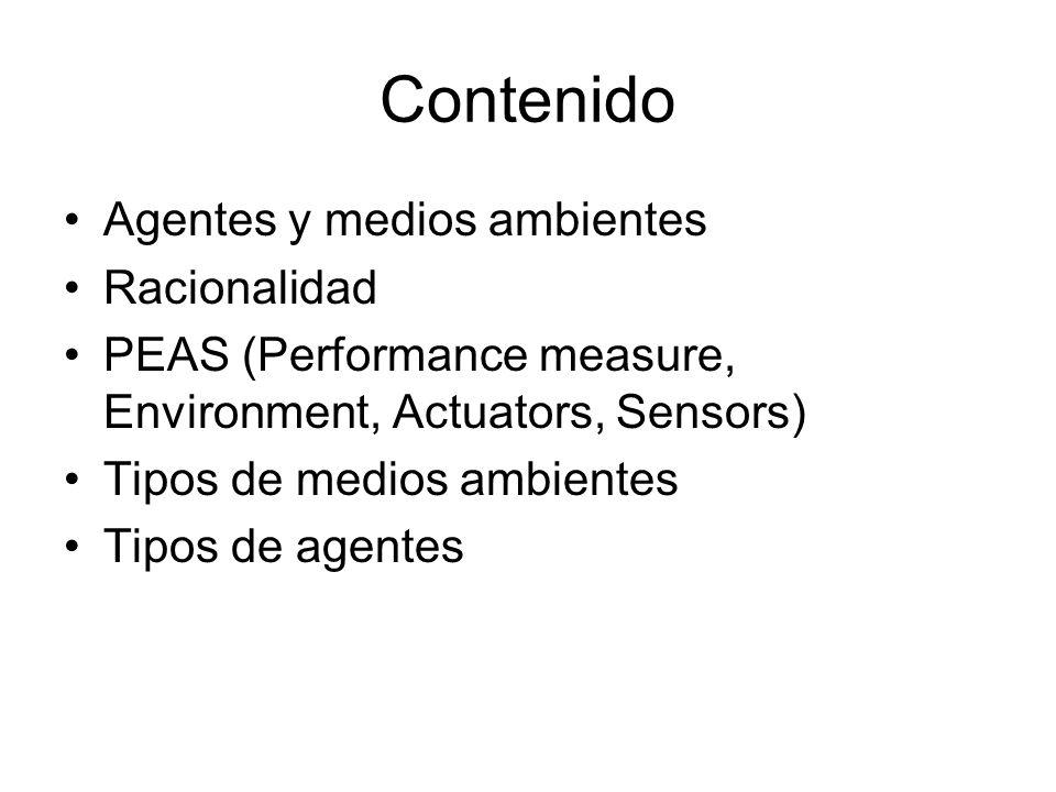 Contenido Agentes y medios ambientes Racionalidad PEAS (Performance measure, Environment, Actuators, Sensors) Tipos de medios ambientes Tipos de agent