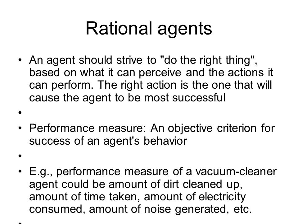 Rational agents An agent should strive to do the right thing , based on what it can perceive and the actions it can perform.