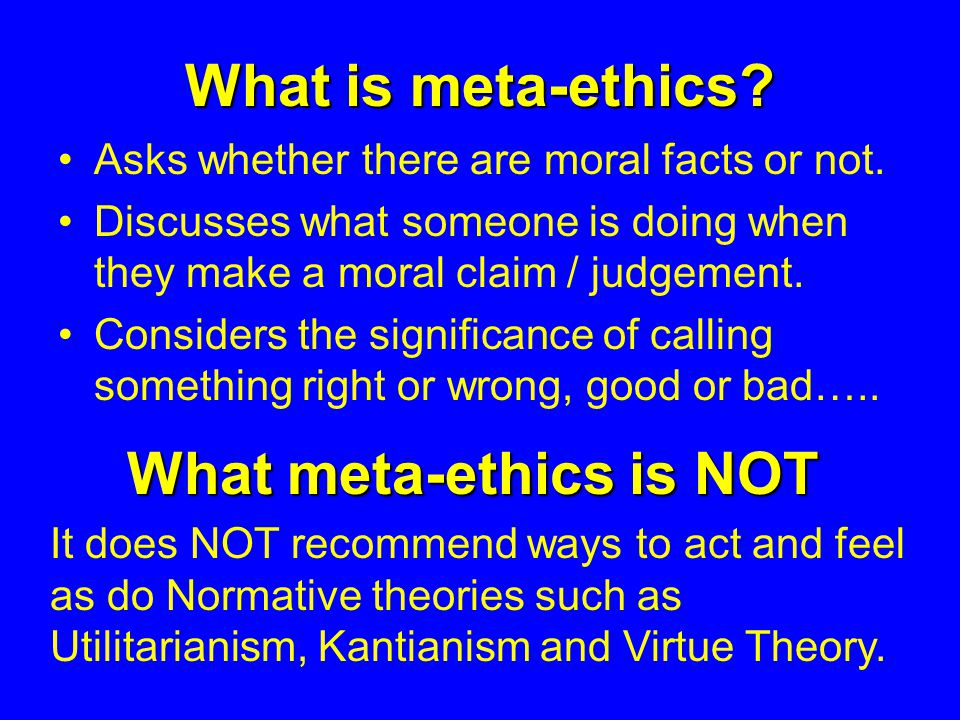 What is meta-ethics. Asks whether there are moral facts or not.