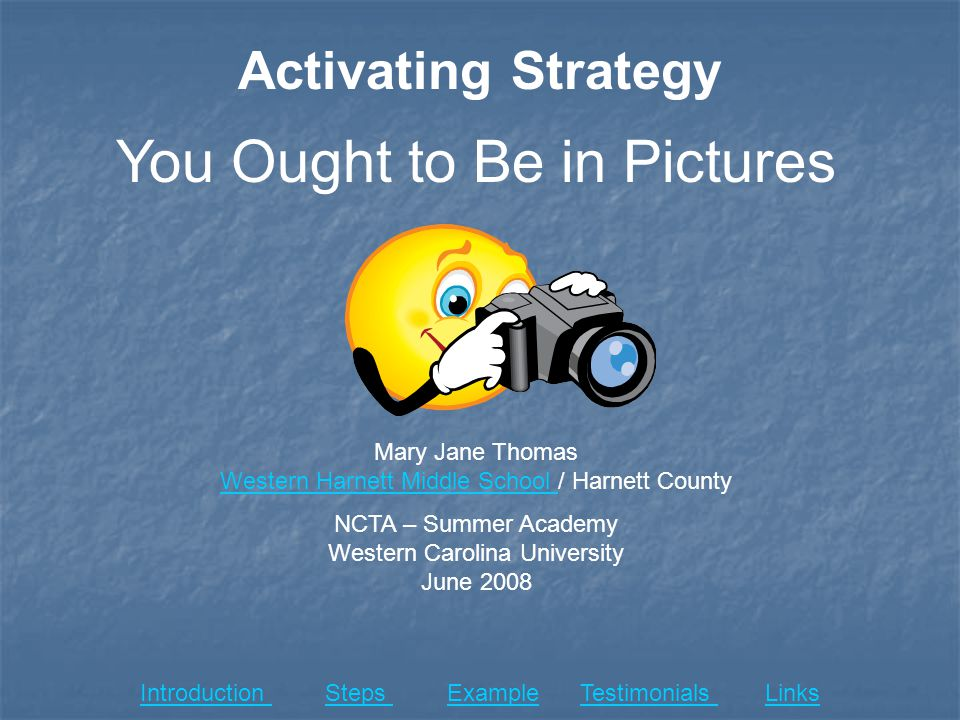 Activating Strategy You Ought to Be in Pictures Mary Jane Thomas Western Harnett Middle School / Harnett County Western Harnett Middle School NCTA – S