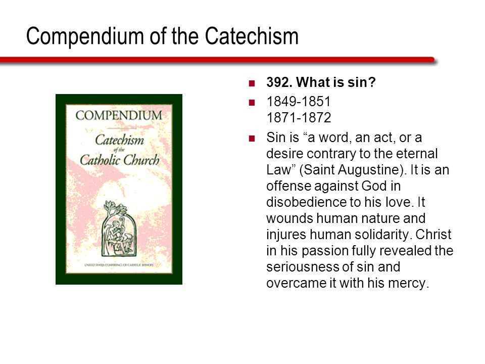 Compendium of the Catechism 392. What is sin.