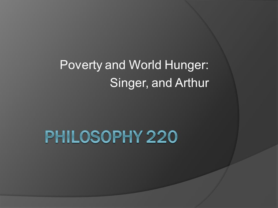 Poverty and World Hunger: Singer, and Arthur