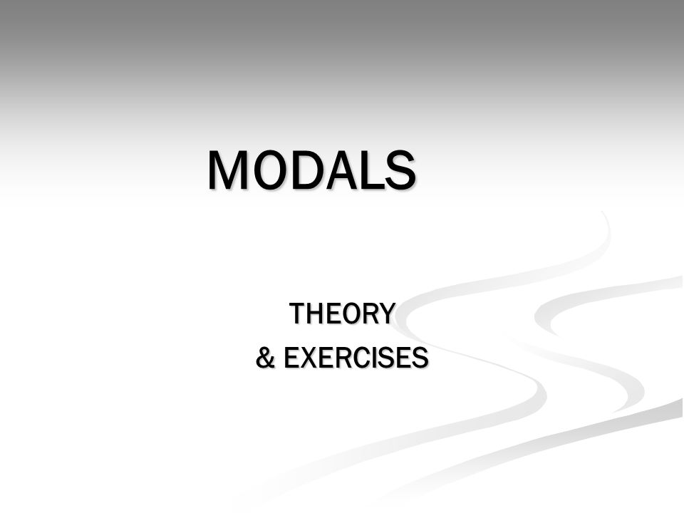 MODALS THEORY & EXERCISES