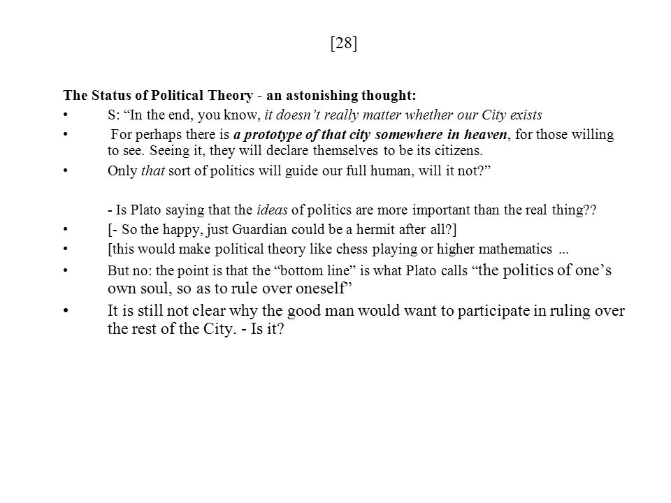 [28] The Status of Political Theory - an astonishing thought: S: In the end, you know, it doesn't really matter whether our City exists For perhaps there is a prototype of that city somewhere in heaven, for those willing to see.