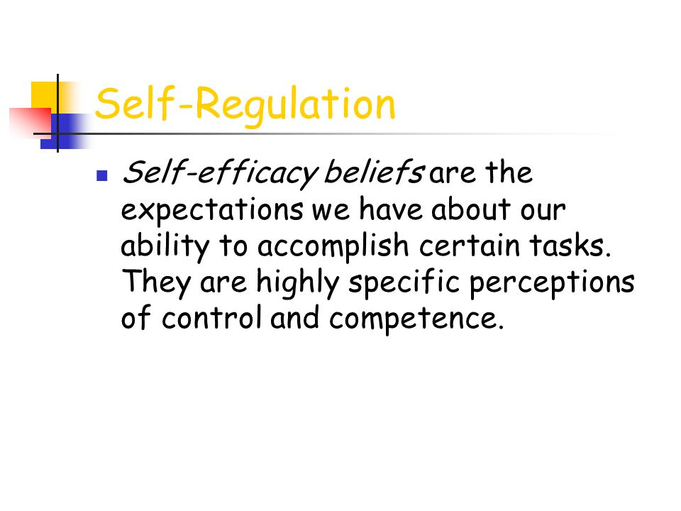 Self-Regulation Self-efficacy beliefs are the expectations we have about our ability to accomplish certain tasks. They are highly specific perceptions