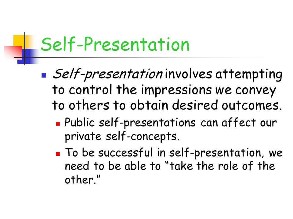 Self-Presentation Self-presentation involves attempting to control the impressions we convey to others to obtain desired outcomes. Public self-present