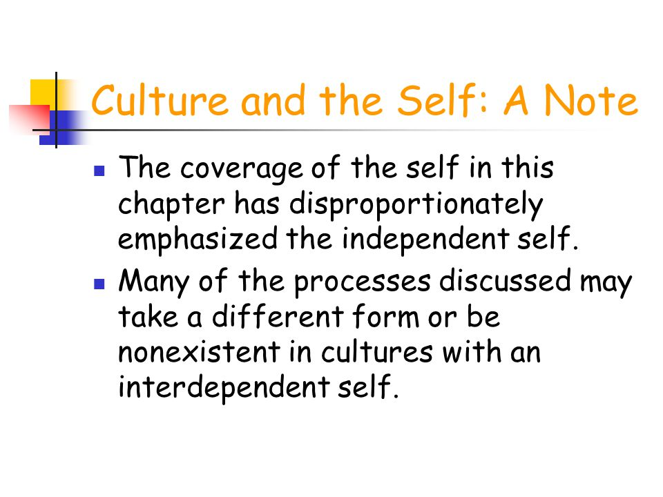 Culture and the Self: A Note The coverage of the self in this chapter has disproportionately emphasized the independent self. Many of the processes di