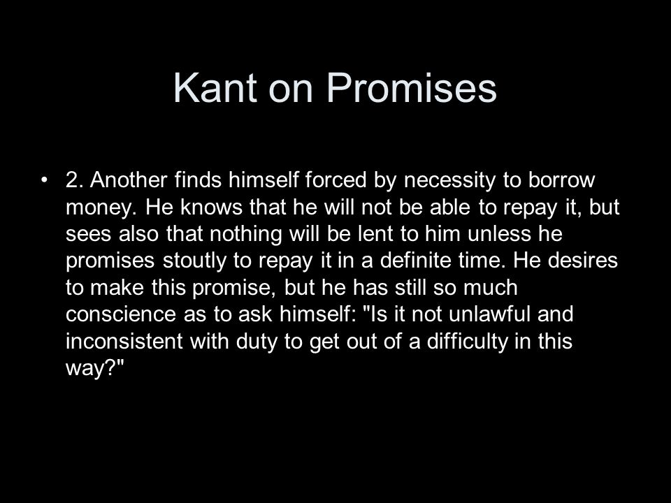 Kant on Promises 2. Another finds himself forced by necessity to borrow money.