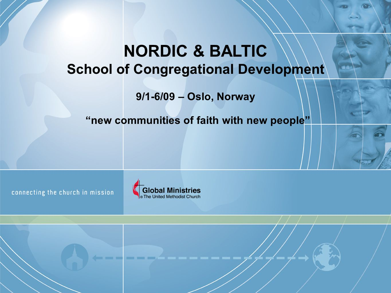 NORDIC & BALTIC School of Congregational Development 9/1-6/09 – Oslo, Norway new communities of faith with new people