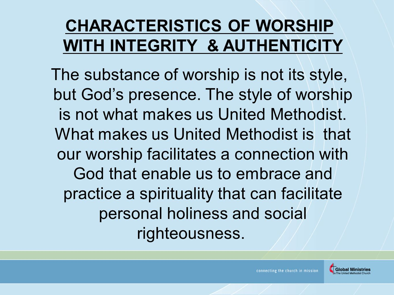 CHARACTERISTICS OF WORSHIP WITH INTEGRITY & AUTHENTICITY The substance of worship is not its style, but God's presence.