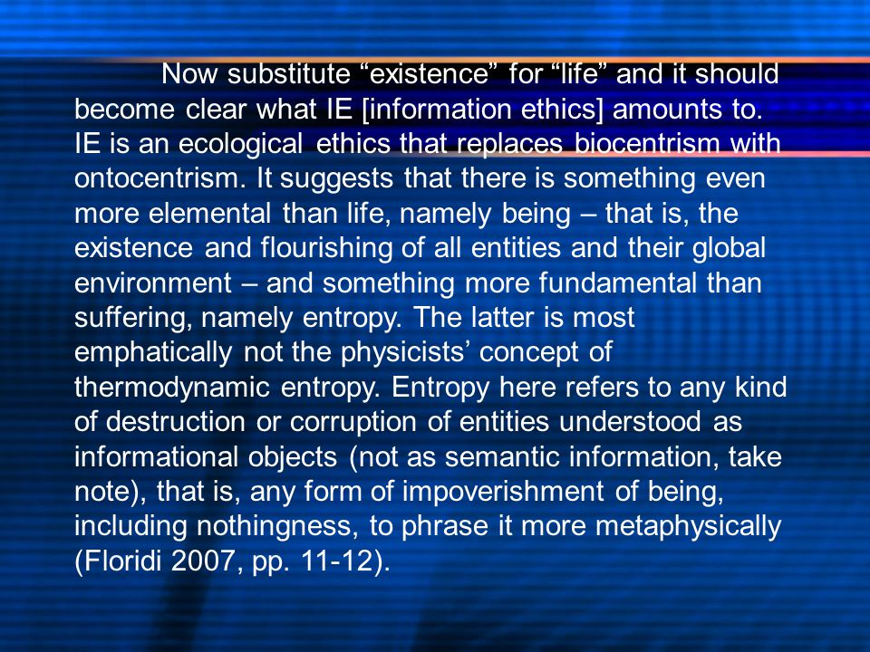 Now substitute existence for life and it should become clear what IE [information ethics] amounts to.