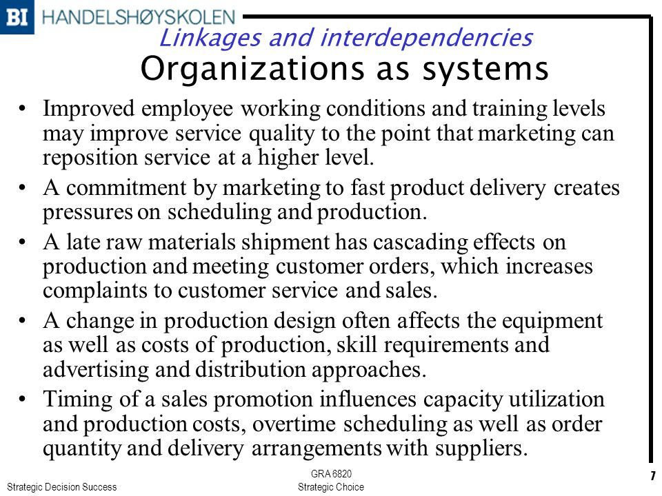 Strategic Decision Success GRA 6820 Strategic Choice 7 Linkages and interdependencies Organizations as systems Improved employee working conditions an
