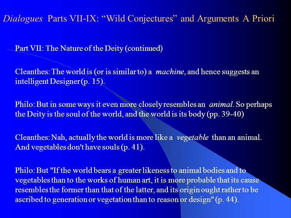 Dialogues Part VI: The World as an Animal(?) Philo: Cleanthes compares the world to a machine. But doesn't it as much (or more) resemble an animal?