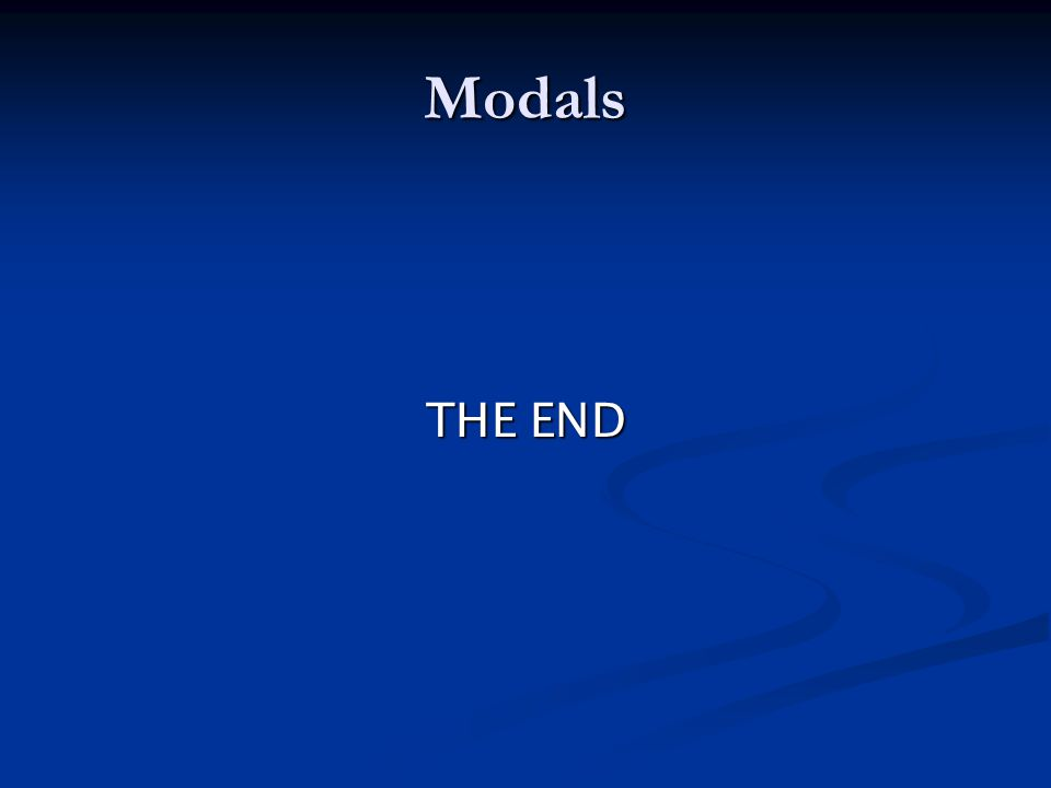 Modals THE END
