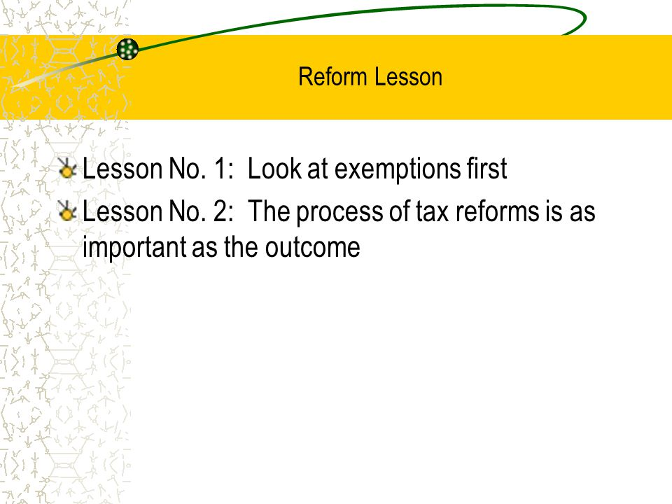 Reform Lesson Lesson No. 1: Look at exemptions first Lesson No.