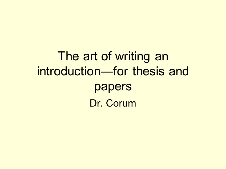 The art of writing an introduction—for thesis and papers Dr. Corum