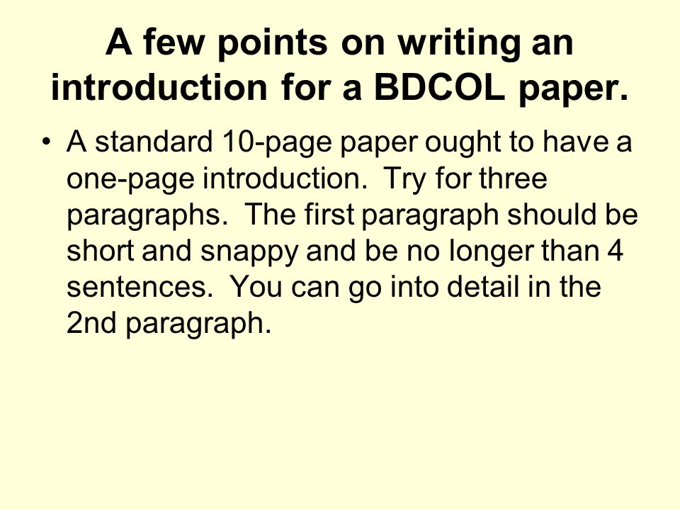 A few points on writing an introduction for a BDCOL paper. A standard 10-page paper ought to have a one-page introduction. Try for three paragraphs. T