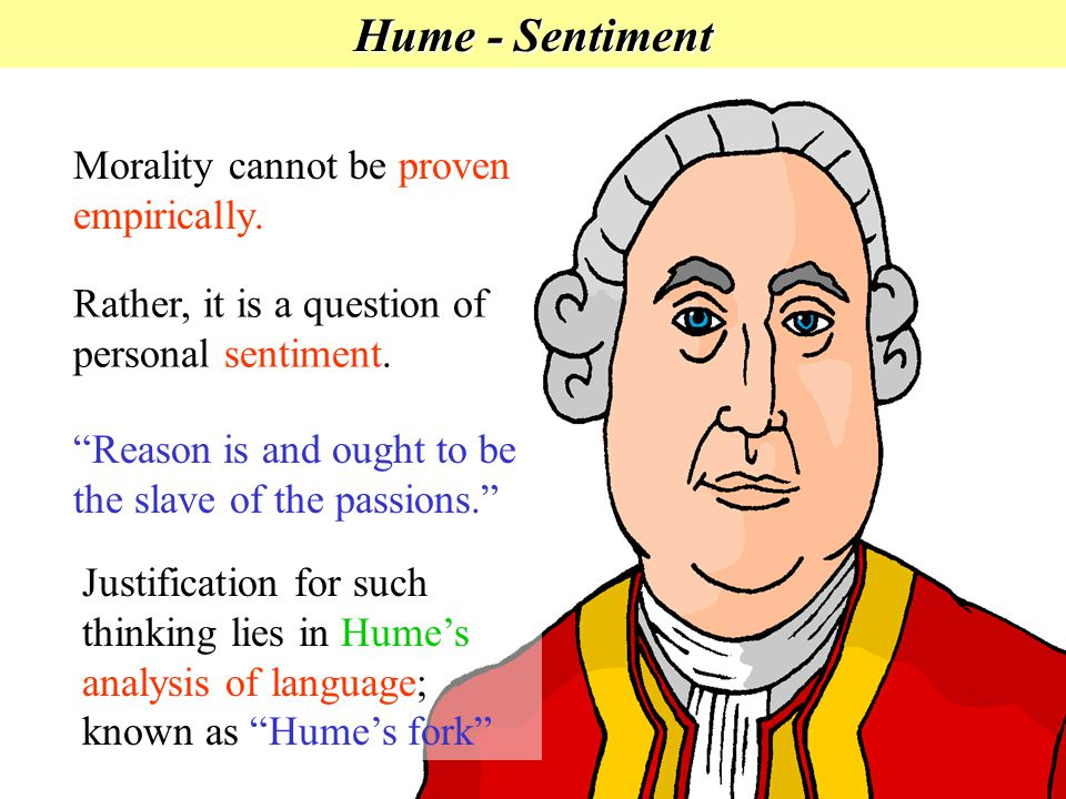 """Hume - Sentiment Morality cannot be proven empirically. Rather, it is a question of personal sentiment. """"Reason is and ought to be the slave of the pa"""
