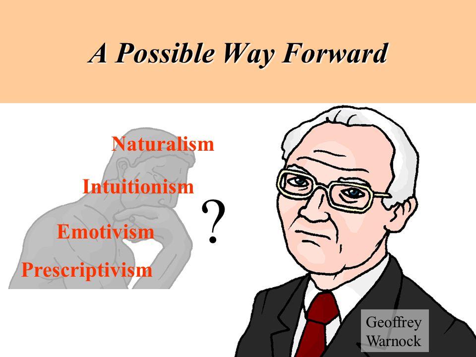 A Possible Way Forward Geoffrey Warnock ? Naturalism Intuitionism Emotivism Prescriptivism