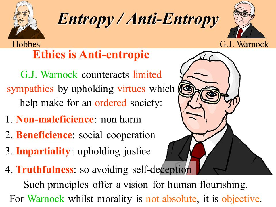 Entropy / Anti-Entropy Ethics is Anti-entropic G.J. Warnock counteracts limited sympathies by upholding virtues which help make for an ordered society