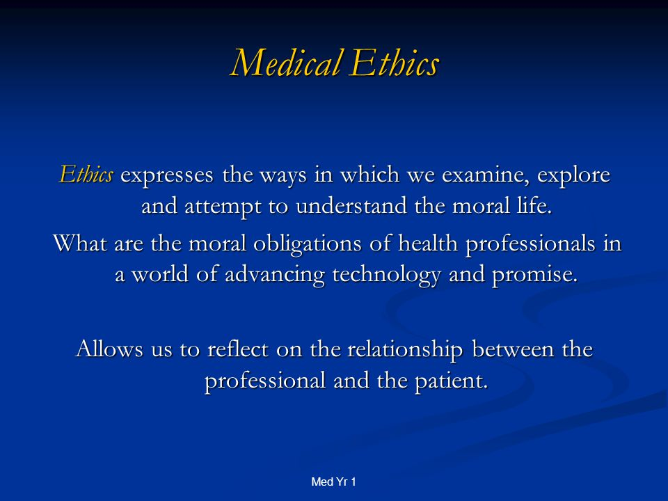 Med Yr 1 Ethical Reasoning Clinical Ethics is learnt in the same way as clinical medicine is learnt, 'at the coalface', through meeting patients and their families, being involved in their cases.