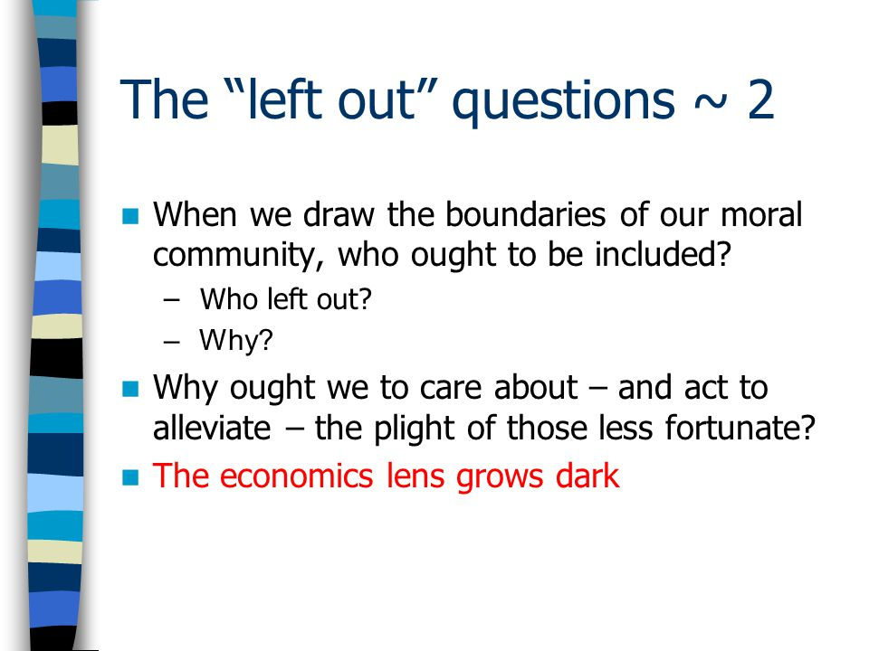 The left out questions ~ 2 When we draw the boundaries of our moral community, who ought to be included.