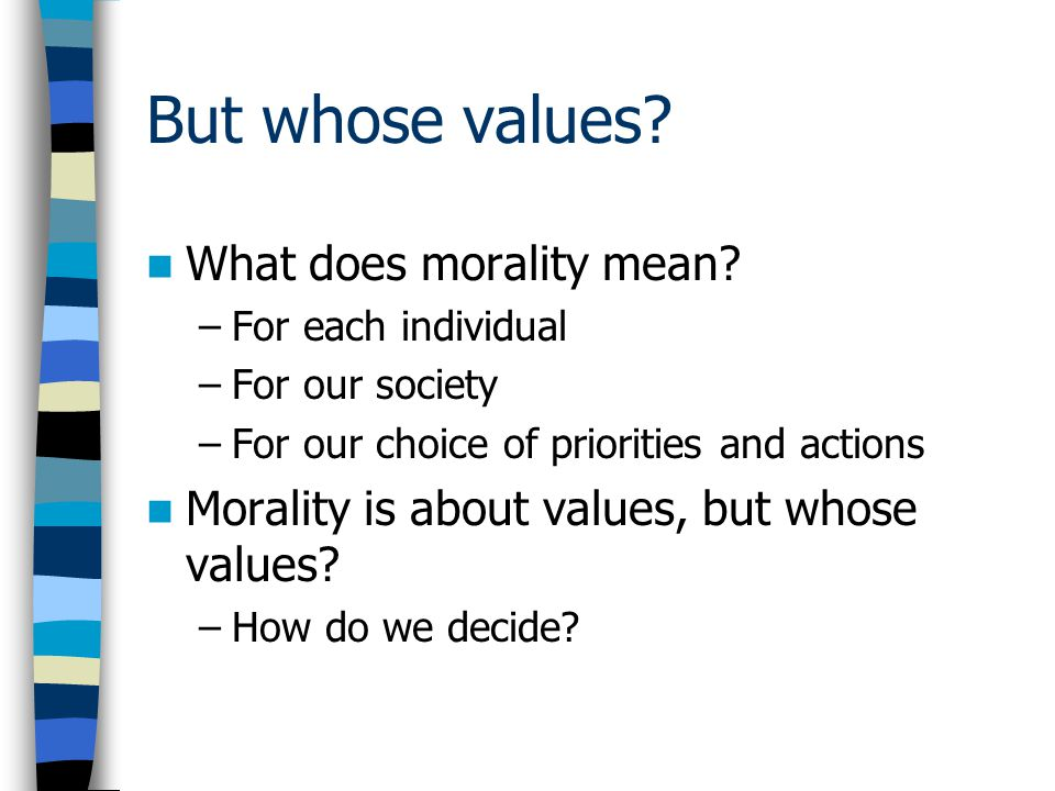 But whose values. What does morality mean.
