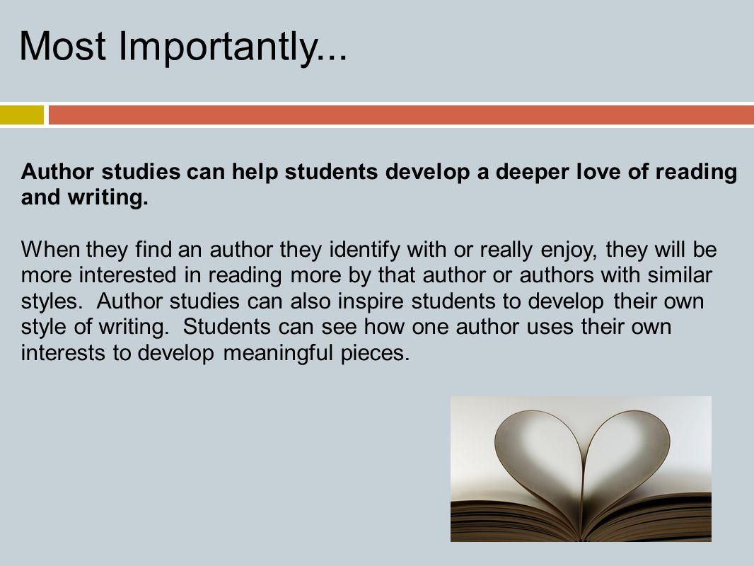 Most Importantly... Author studies can help students develop a deeper love of reading and writing.
