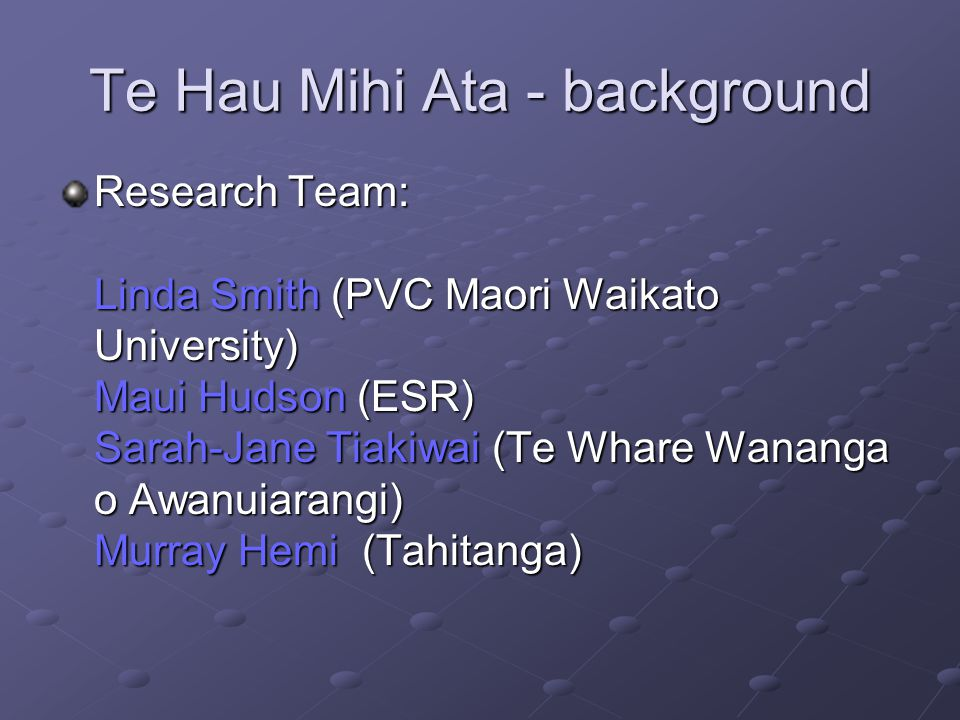 Te Hau Mihi Ata - opportunities Science: Needs to be located in the context/norms of community – public good science Ought to recognise there aspects of our earthly existence that defy science – quantum physics New paradigms provide new insights to old problems