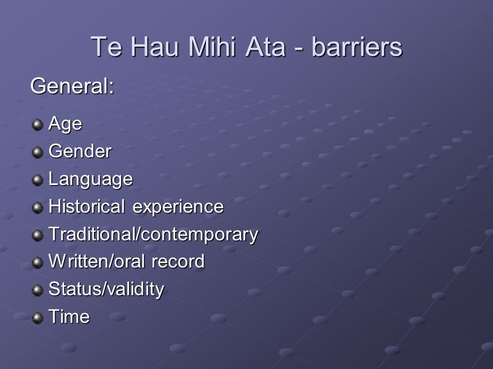 Te Hau Mihi Ata - barriers General:AgeGenderLanguage Historical experience Traditional/contemporary Written/oral record Status/validityTime