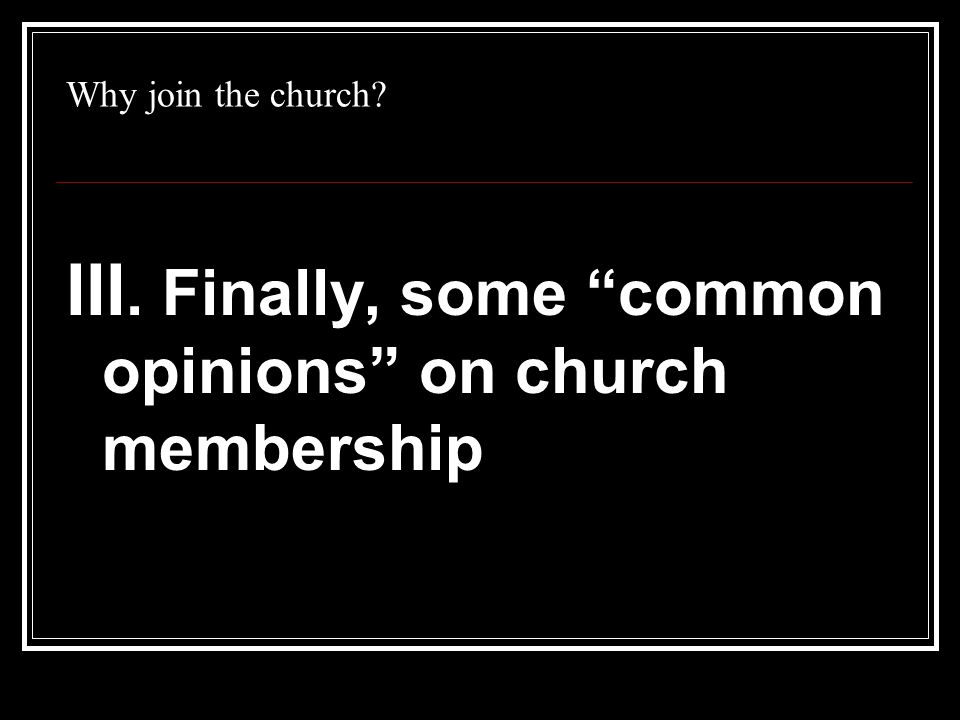 Why join the church III. Finally, some common opinions on church membership
