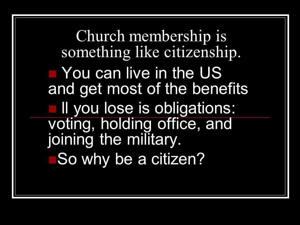 Church membership is something like citizenship.