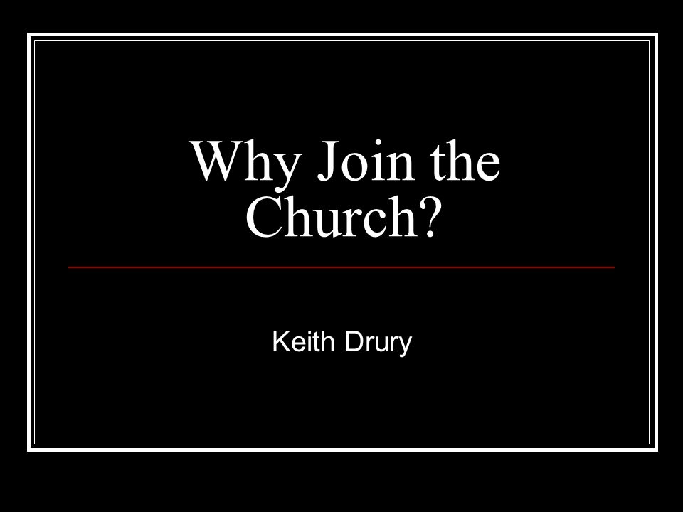 Why Join the Church Keith Drury