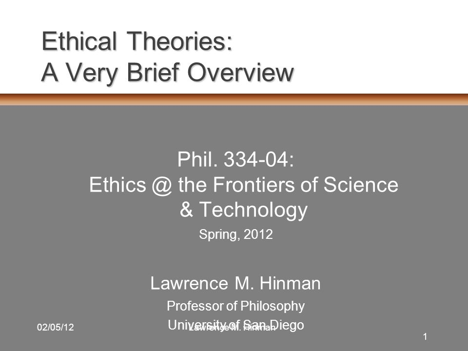 1 02/05/12Lawrence M.Hinman Ethical Theories: A Very Brief Overview Phil.