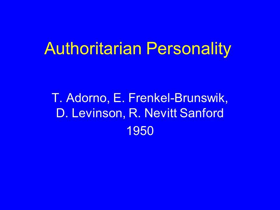 Authoritarian Personality T. Adorno, E. Frenkel-Brunswik, D. Levinson, R. Nevitt Sanford 1950