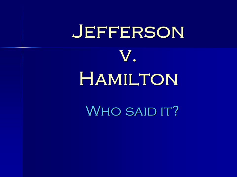 Jefferson.No way. He liked the Articles of Confederation because it favored the states.