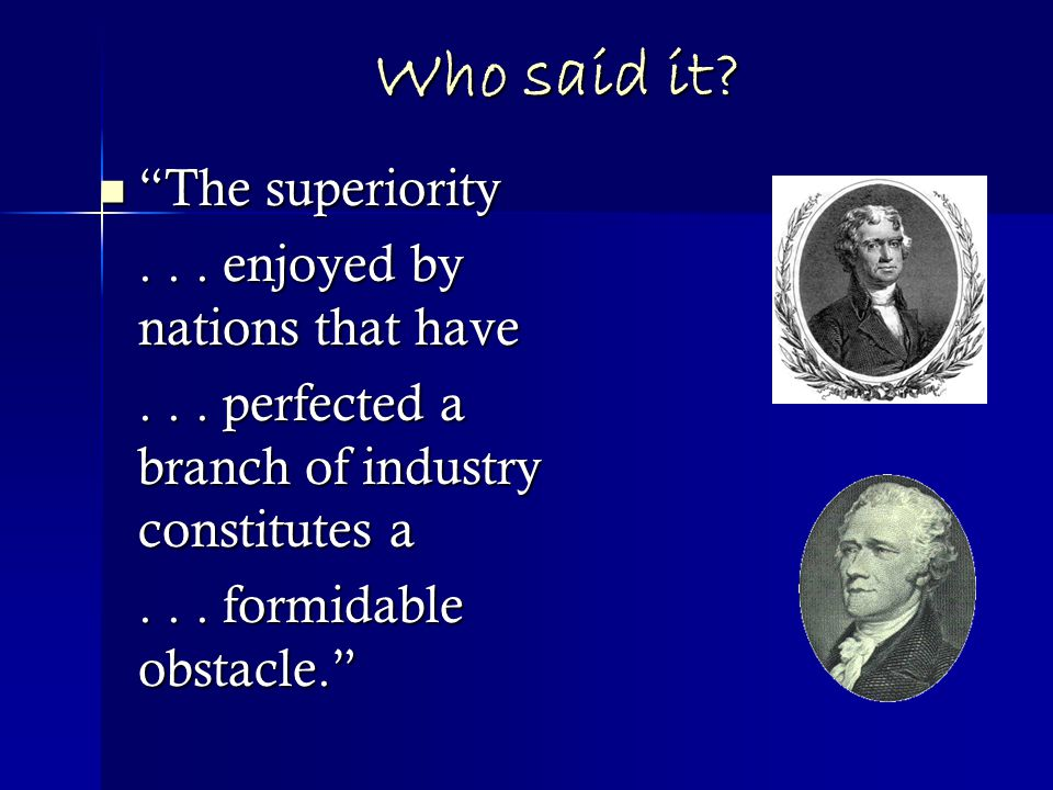 Who said it. The superiority The superiority...