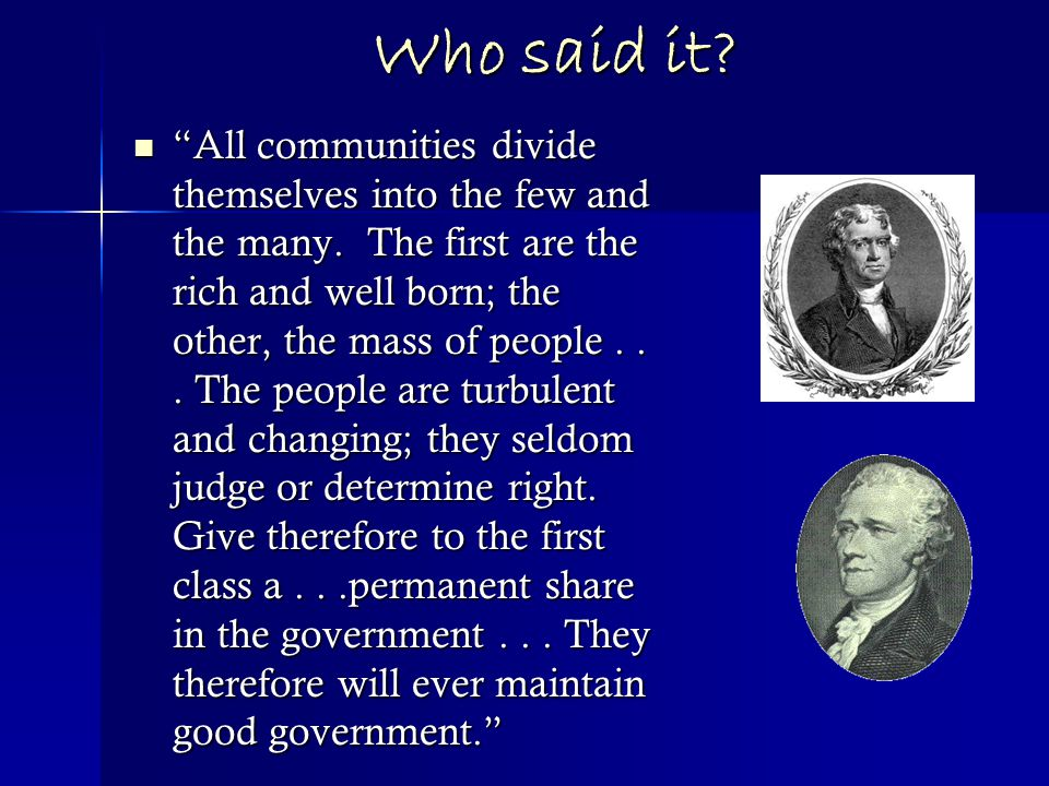 Nope, it wasn't Jefferson.Try again. Remember—he's on the side of common people.